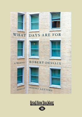 What Days Are for (Large Print 16pt)  by  Robert Dessaix