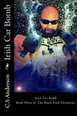 Irish Car Bomb: Book Three of the Black Irish Chronicles  by  C S Anderson