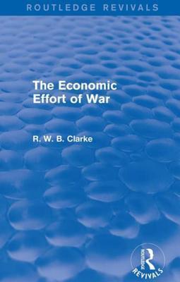 The Economic Effort of War R W B Clarke