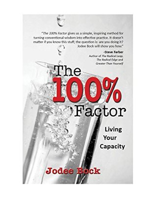 The 100 Percent Factor: Living Your Capacity  by  Jodee Bock