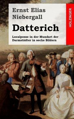 Datterich: Localposse in Der Mundart Der Darmstadter in Sechs Bildern  by  Ernst Elias Niebergall
