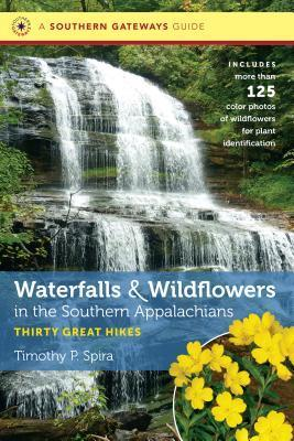Waterfalls and Wildflowers in the Southern Appalachians: Thirty Great Hikes Timothy P Spira