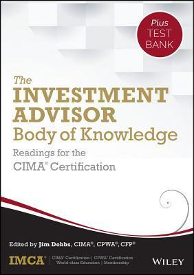 The Investment Advisor Body of Knowledge + Test Bank: Readings for the Cima Certification IMCA