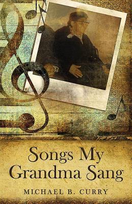 Songs My Grandma Sang  by  Michael B Curry