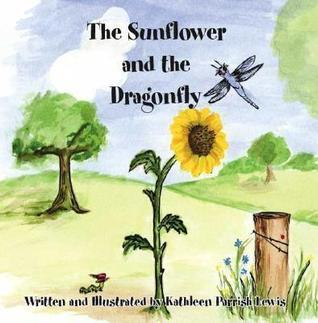 The Sunflower and the Dragonfly Kathleen Parrish Lewis