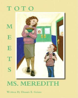 Toto Meets Ms. Meredith Dennis E. Grisso