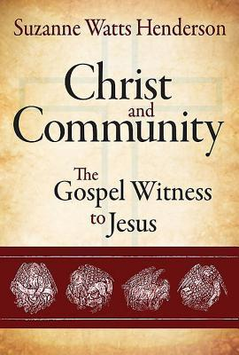 Christ and Community: The Gospel Witness to Jesus  by  Suzanne Watts Henderson