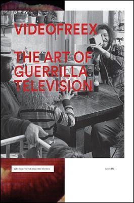 Videofreex: The Art of Guerrilla Television  by  Andrew Ingall