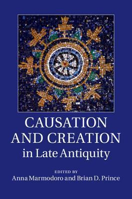 Causation and Creation in Late Antiquity Anna Marmodoro