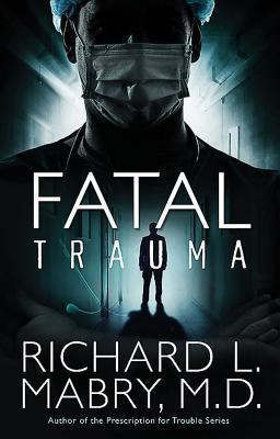 Fatal Trauma Richard L. Mabry