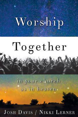 Worship Together in Your Church as in Heaven Nikki Lerner