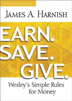 Earn. Save. Give. Devotional Readings for Home: Weselys Simple Rules for Money James a Harnish