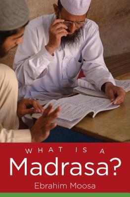 What Is a Madrasa?  by  Ebrahim Moosa