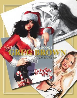The Art of Greg Brown, Book 1: The Eclectic Mix  by  Greg T. Brown