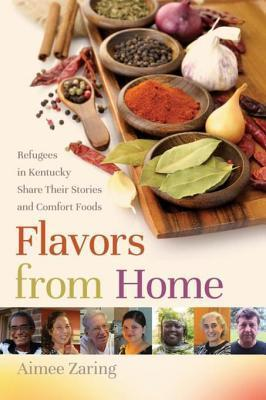 Flavors from Home: Refugees in Kentucky Share Their Stories and Comfort Foods Aimee Zaring