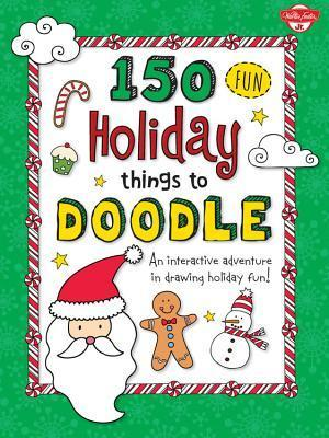 150 Fun Christmas Things to Doodle: An interactive adventure in drawing holiday fun!  by  Walter Foster Jr. Creative Team