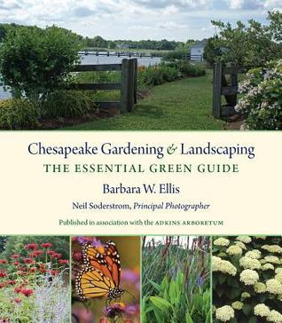 Chesapeake Gardening and Landscaping: The Essential Green Guide Barbara W. Ellis