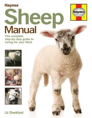Sheep Manual: The complete step-by-step guide to caring for your flock Liz Shankland