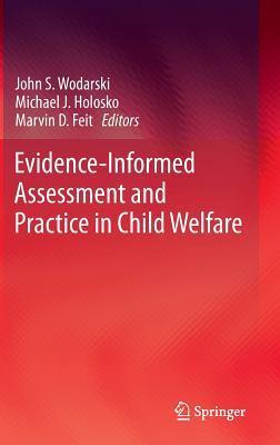Evidence-Informed Assessment and Practice in Child Welfare John S. Wodarski