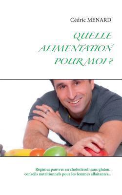 Quelle alimentation pour moi ?: Régime sans cholestérol, sans gluten, femme enceinte... Cédric Menard