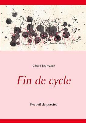 Fin de cycle: Recueil de poésies Gerard Tournadre