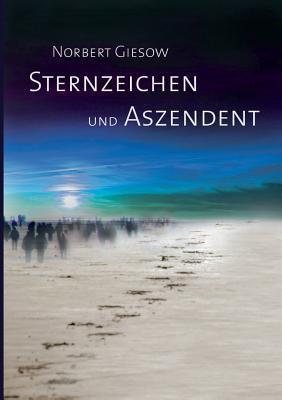 Sternzeichen und Aszendent  by  Norbert Giesow