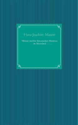 Melanie und ihre fantastischen Abenteuer im Musenland  by  Hans-Joachim Maurer