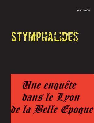 Stymphalides: Une enquête dans le Lyon de la Belle Epoque  by  Annie Gomiéro