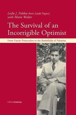 The Survival of an Incorrigible Optimist: From Fascist Persecution to the Battlefields of Palestine  by  Leslie Paldon
