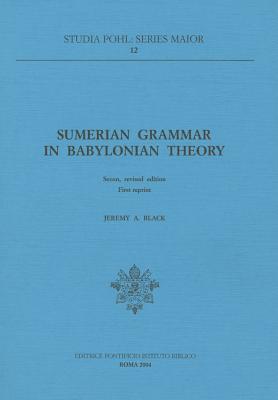 Sumerian Grammar in Babyloniana Theory Jeremy A. Black
