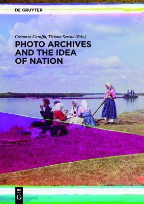 Photo Archives and the Idea of Nation Costanza Caraffa
