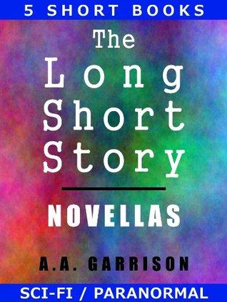 The Long Short Story: Novellas  by  A.A. Garrison
