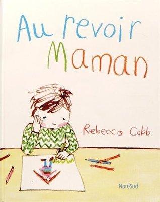Au revoir maman  by  Rebecca Cobb