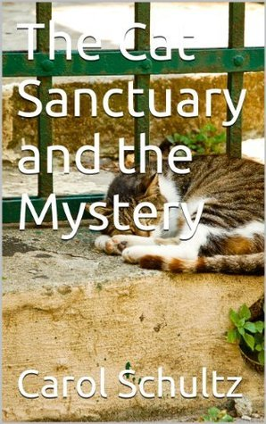 The Cat Sanctuary and the Mystery (Park Valley Mysteries Book 1)  by  Carol Schultz