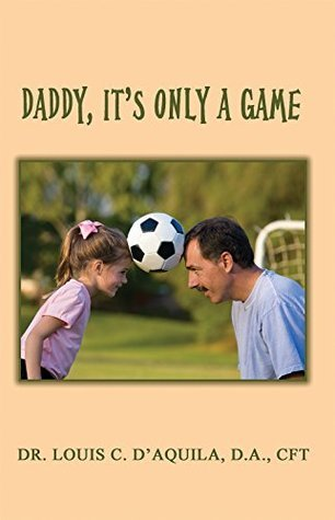 Daddy, Its Only a Game  by  Louis C. DAquila