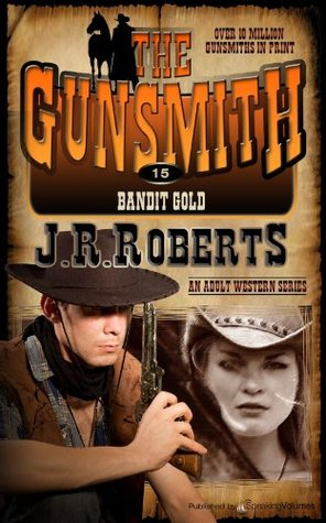 Bandit Gold (The Gunsmith Book 15)  by  J. R. Roberts