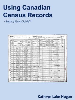 Using Canadian Census Records Kathryn Lake Hogan