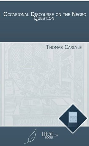 Occasional Discourse on the Negro Question Thomas Carlyle