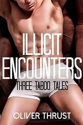 Illicit Encounters  by  Oliver Thrust