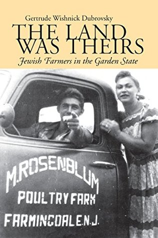 The Land Was Theirs: Jewish Farmers in the Garden State (Judaic Studies Series) Gertrude W. Dubrovsky