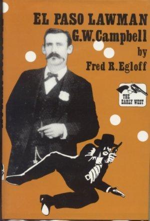 El Paso Lawman: G. W. Campbell Fred R Egloff