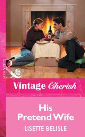 His Pretend Wife (Mills & Boon Vintage Cherish) Lisette Belisle