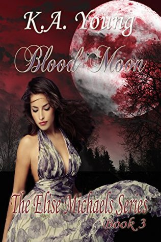 Blood Moon (The Elise Michaels Series Book 3) K.A. Young