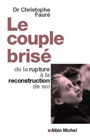 Le Couple brisé : De la rupture à la reconstruction de soi (Collections Psychologie t. 6068) Dr Christophe Fauré