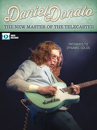 Daniel Donato - The New Master of the Telecaster: Pathways to Dynamic Solos Daniel Donato