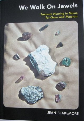 We Walk on Jewels: Treasure Hunting in Maine for Gems and Minerals  by  Jean Blakemore