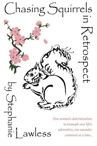 Chasing Squirrels in Retrospect  by  Stephanie Lawless
