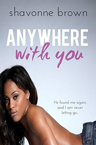 Anywhere With You  by  Shavonne Brown