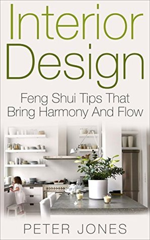 Interior Design: Feng Shui Tips That Bring Harmony And Flow  by  Peter Jones