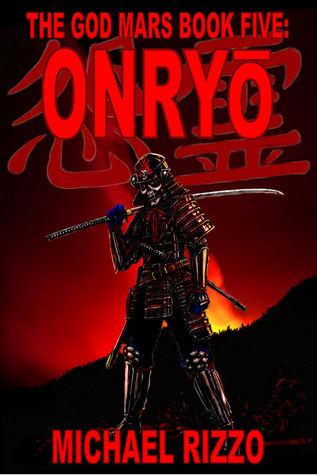 The God Mars Book Five: Onryo (The God Mars #5)  by  Michael  Rizzo